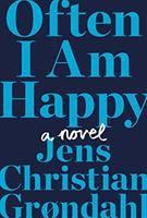 Often I Am Happy : A Novel by Gr²ndahl, Jens Christian © 2017 (Added: 4/13/17)
