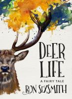 Deer Life : A Fairy Tale by Sexsmith, Ron © 2017 (Added: 1/31/18)