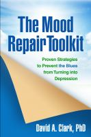 The Mood Repair Toolkit : Proven Strategies To Prevent The Blues From Turning Into Depression by Clark, David A. © 2014 (Added: 5/7/15)