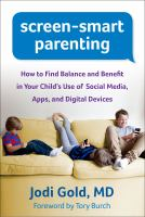 Screen-smart Parenting : How To Find Balance And Benefit In Your Child's Use Of Social Media, Apps, And Digital Devices by Gold, Jodi © 2015 (Added: 3/2/15)