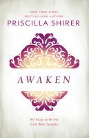 Awaken : 90 Days With The God Who Speaks by Shirer, Priscilla Evans © 2017 (Added: 1/10/18)