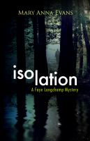 Isolation : A Faye Longchamp Mystery by Evans, Mary Anna © 2015 (Added: 8/12/15)