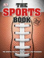 The Sports Book : The Games, The Rules, The Tactics, The Techniques by  © 2013 (Added: 9/23/16)