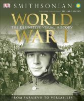 Book cover: World War I: the Definitive Visual History, from Sarajevo to Versailles