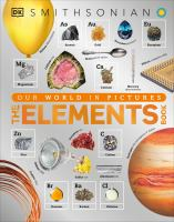 The elements book : a visual encyclopedia of the periodic table