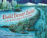 Build+beaver+build++life+at+the+longest+beaver+dam by Markle, Sandra © 2016 (Added: 2/5/16)