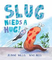 Slug+needs+a+hug by Willis, Jeanne © 2015 (Added: 1/26/16)