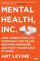 Mental Health, Inc. : How Corruption, Lax Oversight And Failed Reforms Endanger Our Most Vulnerable Citizens by Levine, Art © 2017 (Added: 9/19/17)