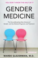 Gender Medicine : The Groundbreaking New Science Of Gender- And Sex-related Diagnosis And Treatment by Glezerman, M. (Marek) © 2016 (Added: 9/27/16)