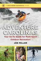 Adventure Carolinas : Your Go-to Guide For Multi-sport Outdoor Recreation by Miller, Joe © 2014 (Added: 1/9/15)