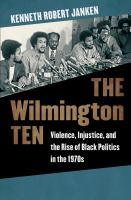 The Wilmington Ten : Violence, Injustice, And The Rise Of Black Politics In The 1970s by Janken, Kenneth Robert © 2015 (Added: 4/19/16)