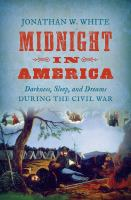 Midnight In America : Darkness, Sleep, And Dreams During The Civil War by White, Jonathan W. © 2017 (Added: 9/6/17)