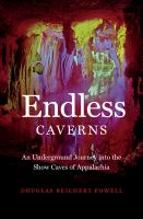 Endless Caverns : An Underground Journey Into The Show Caves Of Appalachia by Reichert Powell, Douglas © 2018 (Added: 10/11/18)