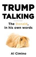 Trump Talking : The Donald, In His Own Words : Unauthorised by Trump, Donald © 2016 (Added: 8/30/16)