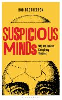 Suspicious Minds : Why We Believe Conspiracy Theories by Brotherton, Rob © 2015 (Added: 4/18/16)