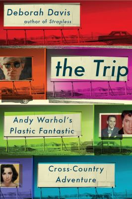 cover of The trip : Andy Warhol's plastic fantastic cross-country adventure
