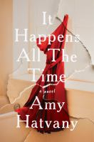 It Happens All The Time : A Novel by Hatvany, Amy © 2017 (Added: 4/12/17)