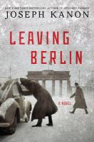 Leaving Berlin : A Novel by Kanon, Joseph © 2015 (Added: 3/3/15)