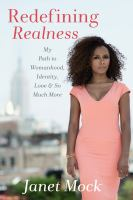 Redefining Realness : My Path To Womanhood, Identity, Love & So Much More by Mock, Janet © 2014 (Added: 4/14/17)