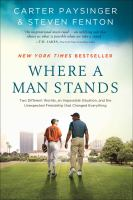 Where A Man Stands : Two Different Worlds, An Impossible Situation, And The Unexpected Friendship That Changed Everything by Paysinger, Carter © 2014 (Added: 2/26/15)