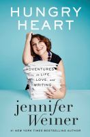 Hungry Heart : Adventures In Life, Love, And Writing by Weiner, Jennifer © 2016 (Added: 10/11/16)