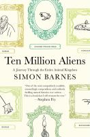 Ten Million Aliens : A Journey Through The Entire Animal Kingdom by Barnes, Simon © 2015 (Added: 2/18/15)