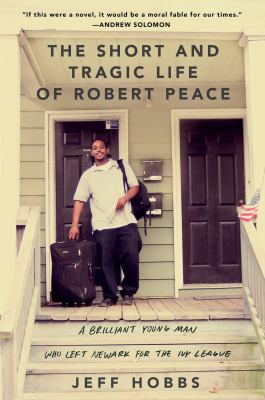 cover of The Short and Tragic Life of Robert Peace: A Brilliant Young Man Who Left Newark for the Ivy League