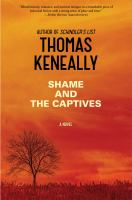 Shame And The Captives : A Novel by Keneally, Thomas © 2015 (Added: 2/24/15)