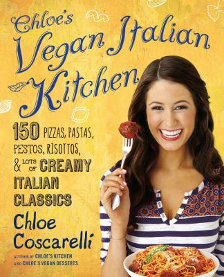 cover of Chloe's Vegan Italian Kitchen: 150 Pizzas, Pastas, Pestos, Risottos, & Lots of Creamy Italian Classics
