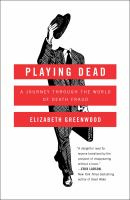 Playing Dead : A Journey Through The World Of Death Fraud by Greenwood, Elizabeth © 2016 (Added: 8/30/16)