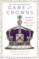 Game Of Crowns : Elizabeth, Camilla, Kate, And The Throne by Andersen, Christopher P. © 2016 (Added: 8/29/16)