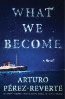 What We Become : A Novel by Pâerez-Reverte, Arturo © 2016 (Added: 7/22/16)