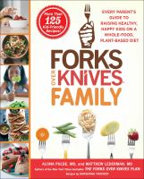 Forks Over Knives Family : Every Parent's Guide To Raising Healthy, Happy Kids On A Whole-food, Plant-based Diet by Pulde, Alona © 2016 (Added: 9/7/16)