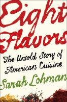 Book cover of Eight Flavors: The Untold Story of American Cuisine