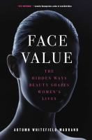 Face Value : The Hidden Ways That Beauty Shapes Women's Lives by Whitefield-Madrano, Autumn, author © 2016 (Added: 9/12/16)