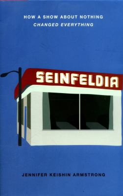 cover of Seinfeldia: How a Show About Nothing Changed Everything