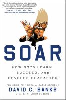 Soar : How Boys Learn, Succeed, And Develop Character by Banks, David C. © 2014 (Added: 1/8/15)