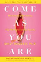 Come As You Are : The Surprising New Science That Will Transform Your Sex Life by Nagoski, Emily © 2015 (Added: 6/10/16)