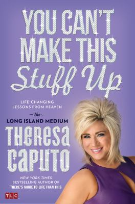 cover of You Can't Make This Stuff Up: Life Changing Lessons from Heaven