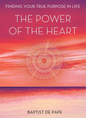 cover of The Power of the Heart: Finding Your True Purpose in Lif