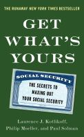 Get What's Yours : The Secrets To Maxing Out Your Social Security by Kotlikoff, Laurence J. © 2015 (Added: 3/3/15)