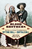 Blood Brothers : The Story Of The Strange Friendship Between Sitting Bull And Buffalo Bill by Stillman, Deanne © 2017 (Added: 11/8/17)