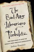 The Bad-ass Librarians Of Timbuktu : And Their Race To Save The World's Most Precious Manuscripts by Hammer, Joshua © 2016 (Added: 4/19/16)