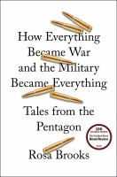 How Everything Became War And The Military Became Everything : Tales From The Pentagon by Brooks, Rosa © 2016 (Added: 12/28/16)