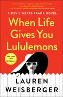 When Life Gives You Lululemons : A Novel by Weisberger, Lauren © 2018 (Added: 6/11/18)