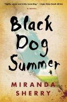 Black Dog Summer : A Novel by Sherry, Miranda © 2014 (Added: 4/23/15)