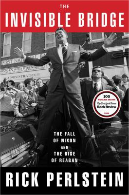 cover of The Invisible Bridge: The Fall of Nixon and the Rise of Reagan
