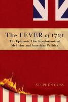 Book cover of The Fever of 1721: The Epidemic That Revolutionized Medicine and American Politics