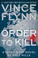Order To Kill : A Mitch Rapp Novel by Mills, Kyle © 2016 (Added: 10/11/16)