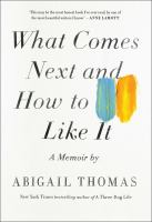 What Comes Next And How To Like It : A Memoir by Thomas, Abigail © 2015 (Added: 3/24/15)